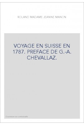 VOYAGE EN SUISSE EN 1787. PREFACE DE G.-A. CHEVALLAZ.