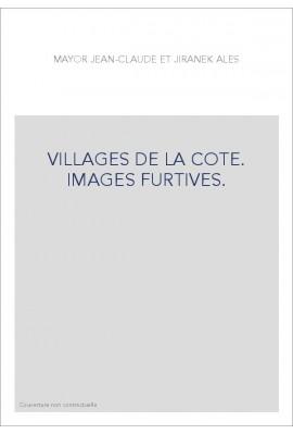 VILLAGES DE LA COTE. IMAGES FURTIVES.