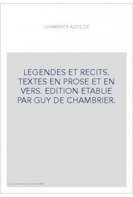 LEGENDES ET RECITS. TEXTES EN PROSE ET EN VERS. EDITION ETABLIE PAR GUY DE CHAMBRIER.