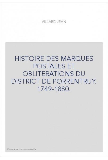 HISTOIRE DES MARQUES POSTALES ET OBLITERATIONS DU DISTRICT DE PORRENTRUY. 1749-1880.