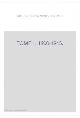 TOME I : 1900-1945.