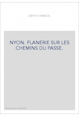 NYON. FLANERIE SUR LES CHEMINS DU PASSE.
