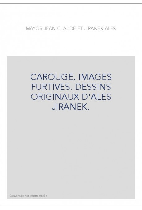 CAROUGE. IMAGES FURTIVES. DESSINS ORIGINAUX D'ALES JIRANEK.