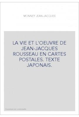 LA VIE ET L'OEUVRE DE JEAN-JACQUES ROUSSEAU EN CARTES POSTALES. TEXTE JAPONAIS.