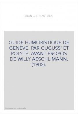 GUIDE HUMORISTIQUE DE GENEVE, PAR GUGUSS' ET POLYTE. AVANT-PROPOS DE WILLY AESCHLIMANN. (1902).