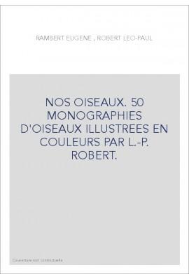 NOS OISEAUX. 50 MONOGRAPHIES D'OISEAUX ILLUSTREES EN COULEURS PAR L.-P. ROBERT.