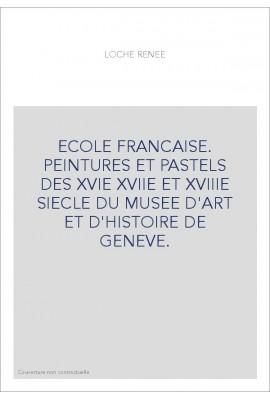ECOLE FRANCAISE. PEINTURES ET PASTELS DES XVIE XVIIE ET XVIIIE SIECLE DU MUSEE D'ART ET D'HISTOIRE DE GENEVE