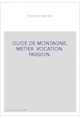 GUIDE DE MONTAGNE. METIER… VOCATION… PASSION.