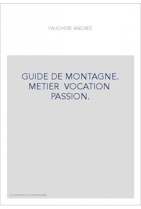 GUIDE DE MONTAGNE. METIER… VOCATION… PASSION.