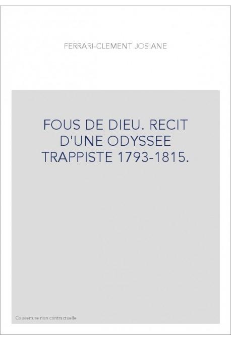 FOUS DE DIEU. RECIT D'UNE ODYSSEE TRAPPISTE 1793-1815.
