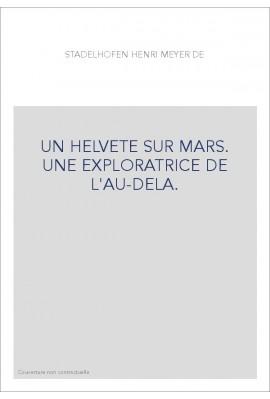 UN HELVETE SUR MARS. UNE EXPLORATRICE DE L'AU-DELA.