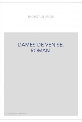 DAMES DE VENISE. ROMAN.
