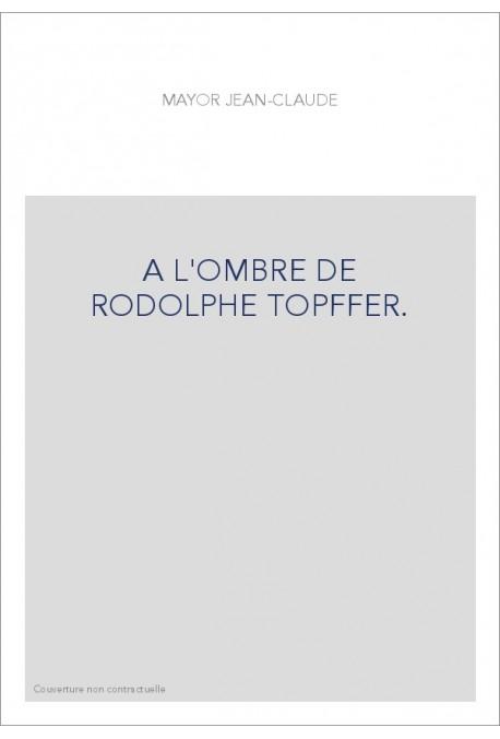 A L'OMBRE DE RODOLPHE TOPFFER.