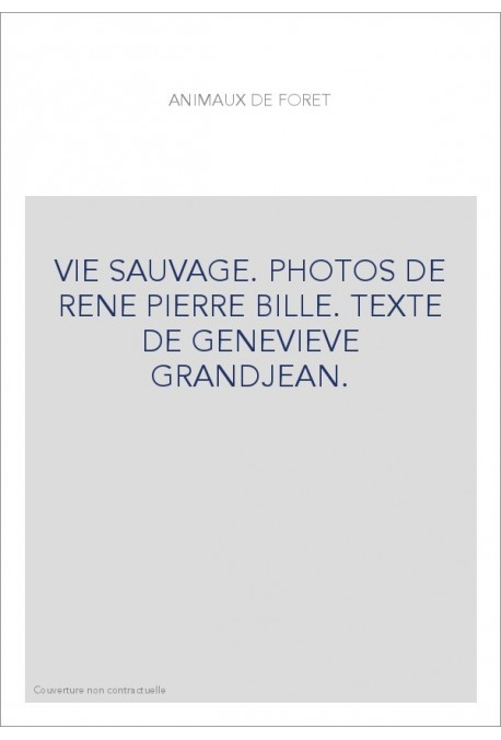 VIE SAUVAGE. PHOTOS DE RENE PIERRE BILLE. TEXTE DE GENEVIEVE GRANDJEAN.
