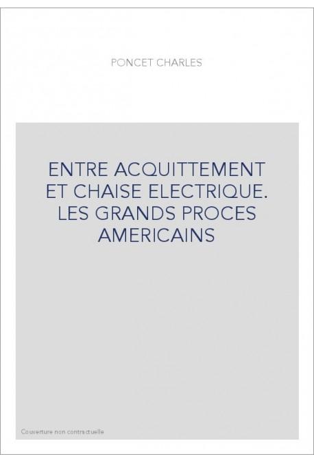 ENTRE ACQUITTEMENT ET CHAISE ELECTRIQUE. LES GRANDS PROCES AMERICAINS