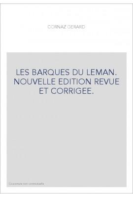 LES BARQUES DU LEMAN. NOUVELLE EDITION REVUE ET CORRIGEE.