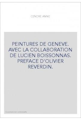 PEINTURES DE GENEVE. AVEC LA COLLABORATION DE LUCIEN BOISSONNAS. PREFACE D'OLIVIER REVERDIN.