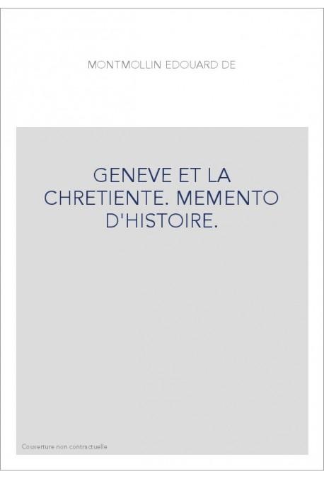 GENEVE ET LA CHRETIENTE. MEMENTO D'HISTOIRE.