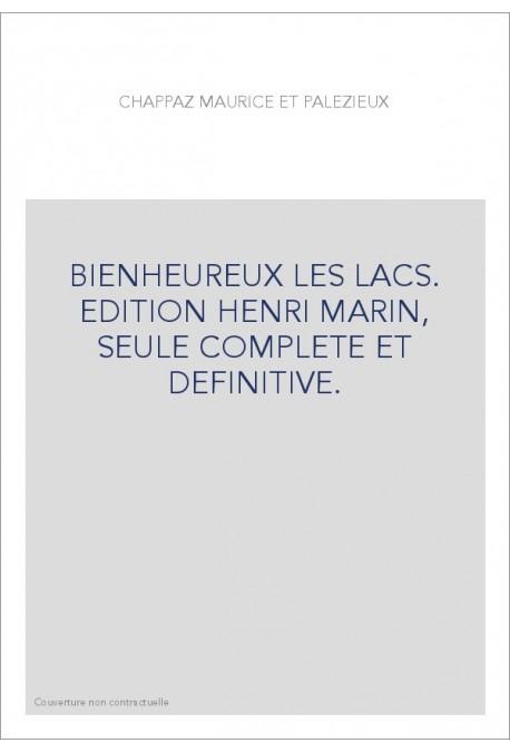 BIENHEUREUX LES LACS. EDITION HENRI MARIN, SEULE COMPLETE ET DEFINITIVE.