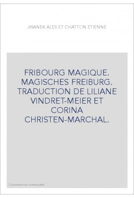 FRIBOURG MAGIQUE. MAGISCHES FREIBURG. TRADUCTION DE LILIANE VINDRET-MEIER ET CORINA CHRISTEN-MARCHAL.