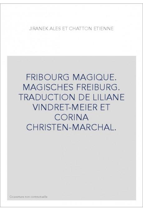 FRIBOURG MAGIQUE. MAGISCHES FREIBURG. TRADUCTION DE LILIANE VINDRET-MEIER ET CORINA CHRISTEN-MARCHAL.