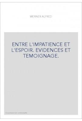 ENTRE L'IMPATIENCE ET L'ESPOIR. EVIDENCES ET TEMOIGNAGE.
