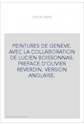 PEINTURES DE GENEVE. AVEC LA COLLABORATION DE LUCIEN BOISSONNAS. PREFACE D'OLIVIER REVERDIN. VERSION ANGLAISE