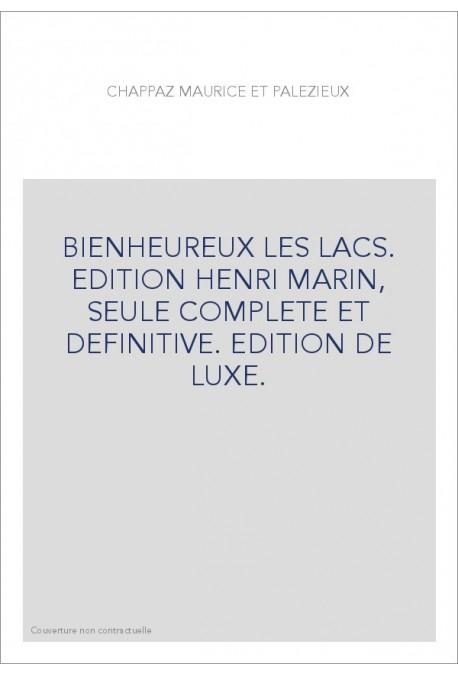BIENHEUREUX LES LACS. EDITION HENRI MARIN, SEULE COMPLETE ET DEFINITIVE. EDITION DE LUXE.