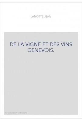 DE LA VIGNE ET DES VINS GENEVOIS.