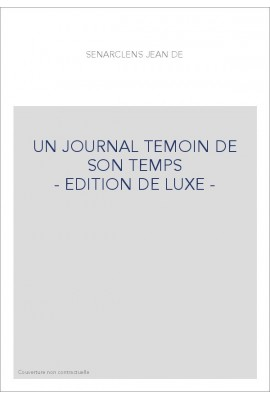 UN JOURNAL TEMOIN DE SON TEMPS - EDITION DE LUXE -