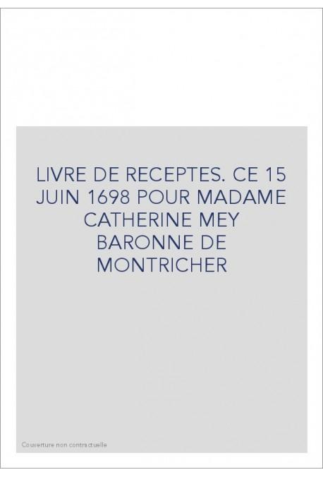 LIVRE DE RECEPTES. CE 15 JUIN 1698 POUR MADAME CATHERINE MEY BARONNE DE MONTRICHER