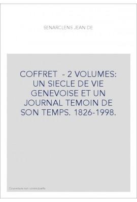 COFFRET - 2 VOLUMES: UN SIECLE DE VIE GENEVOISE ET UN JOURNAL TEMOIN DE SON TEMPS. 1826-1998.