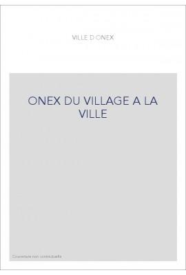 ONEX DU VILLAGE A LA VILLE
