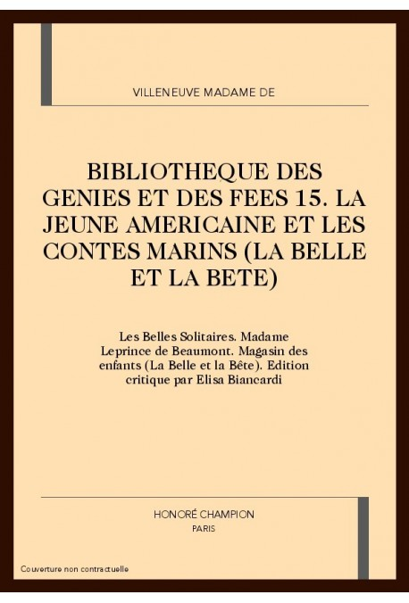 BIBLIOTHEQUE DES GENIES ET DES FEES 15. LA JEUNE AMERICAINE ET LES CONTES MARINS (LA BELLE ET LA BETE)