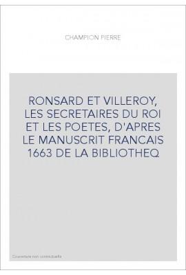 RONSARD ET VILLEROY, LES SECRETAIRES DU ROI ET LES POETES, D'APRES LE MANUSCRIT FRANCAIS 1663 DE LA BIBLIOTHE