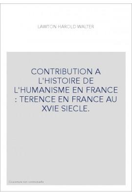 CONTRIBUTION A L'HISTOIRE DE L'HUMANISME EN FRANCE : TERENCE EN FRANCE AU XVIE SIECLE.