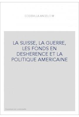 LA SUISSE, LA GUERRE, LES FONDS EN DESHERENCE ET LA POLITIQUE AMERICAINE