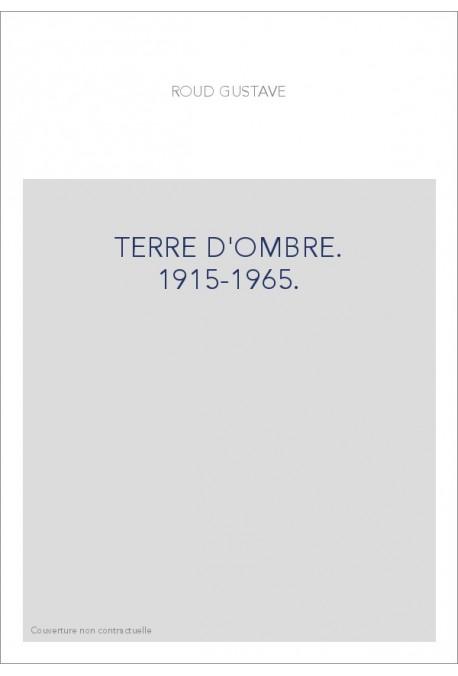 TERRE D'OMBRE. 1915-1965.