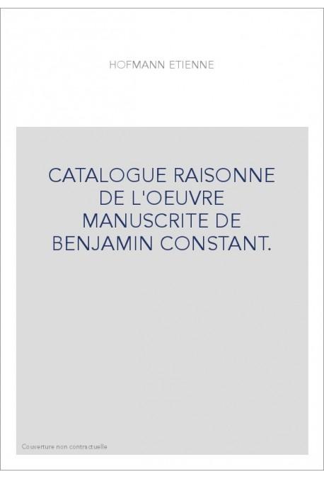 CATALOGUE RAISONNE DE L'OEUVRE MANUSCRITE DE BENJAMIN CONSTANT.