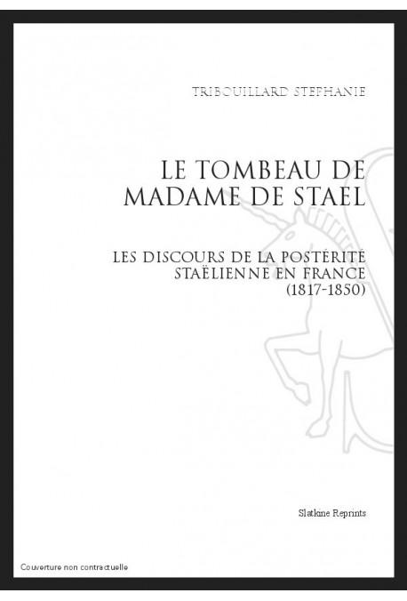 LE TOMBEAU DE MADAME DE STAEL. LES DISCOURS DE LA POSTERITE STAELIENNE EN FRANCE (1817-1850)