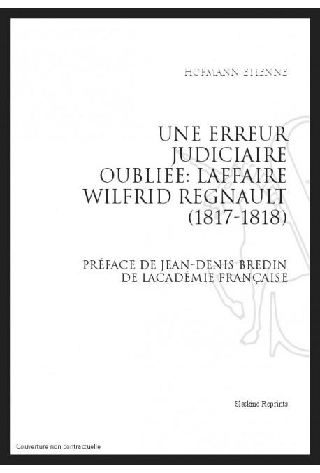 UNE ERREUR JUDICIAIRE OUBLIEE: L'AFFAIRE WILFRID REGNAULT (1817-1818)
