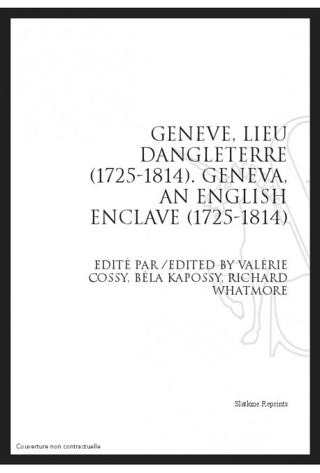 GENEVE, LIEU D'ANGLETERRE (1725-1814). GENEVA, AN ENGLISH ENCLAVE (1725-1814)