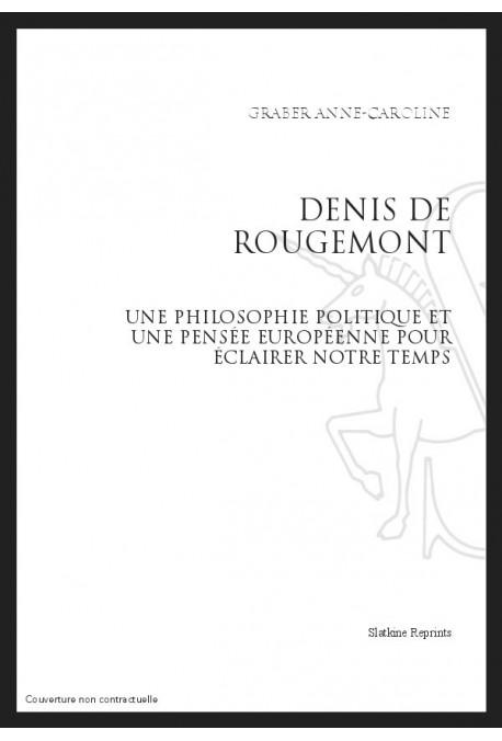 DENIS DE ROUGEMONT : UNE PHILOSOPHIE POLITIQUE ET UNE PENSEE EUROPEENNE POUR ECLAIRER NOTRE TEMPS