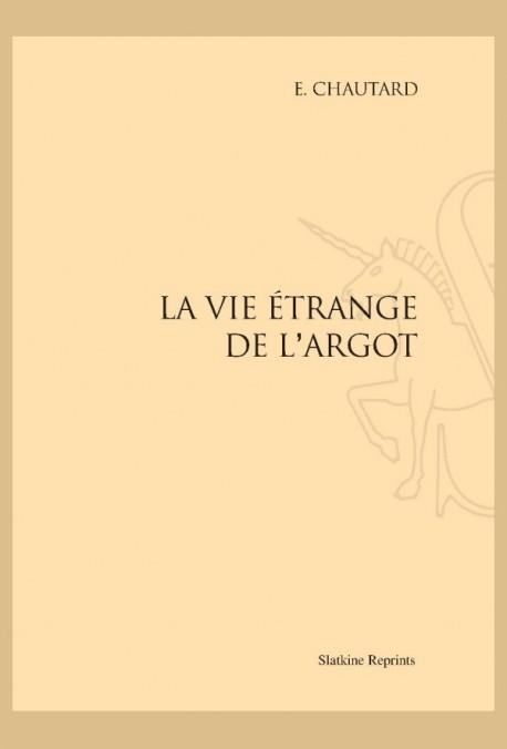 LA VIE ÉTRANGE DE L'ARGOT