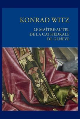 KONRAD WITZ - LE MAÎTRE-AUTEL DE LA CATHÉDRALE DE GENÈVE