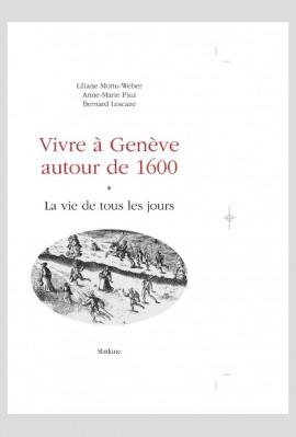 VIVRE A GENEVE AUTOUR DE 1600. TOME I
