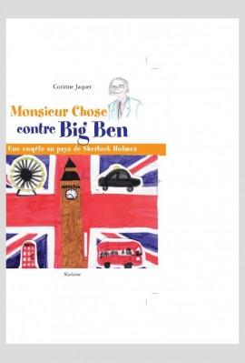 MONSIEUR CHOSE CONTRE BIG BEN. UNE ENQUETE AU PAYS DE SHERLOCK HOLMES