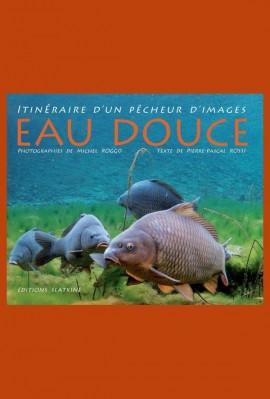 EAU DOUCE. ITINERAIRE D'UN PECHEUR D'IMAGES