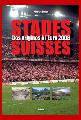STADES SUISSES. DES ORIGINES A L'EURO 2008