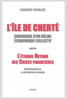 ILE DE CHERTE. CHRONIQUE D'UN DELIRE ECONOMIQUE. SUIVI DE L'ETERNEL RETOUR DES CRISES FINANCIERES